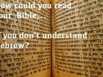 You Don't Know Your Bible If You Don't Know Hebrew!