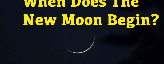 When Does The New Moon Begin?