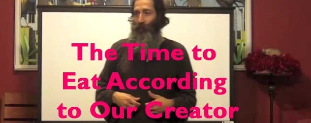 The Time To Eat According to Our Creator