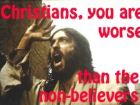 Christians, you are worse than the non-believers