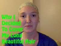 Why I Decided To Cover My Long Beautiful Hair