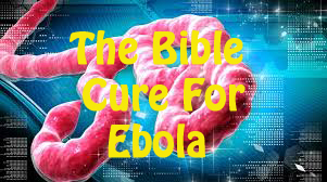 The Bible Cure For Ebola
