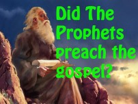 Did The Bible Prophets Preach The Gospel?