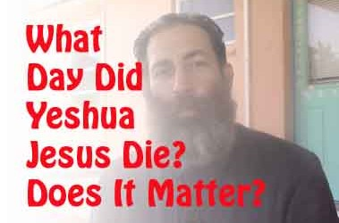 The Day Yeshua (Jesus) Died and Does It Matter?