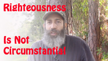 Righteousness Is Not Circumstantial