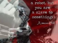 Never a Robot! His BLOOD!