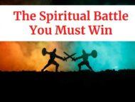 The Spiritual Battle You Must Win