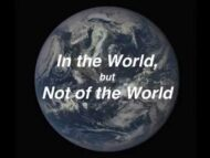 Be in this world, but not of it