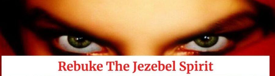 Rebuke The Jezebel Spirit Out Of You