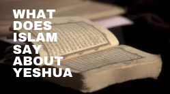 What Does Islam Say about Yeshua (Jesus)